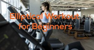 Elliptical Workout for Beginners In Machine Workout Ideas
